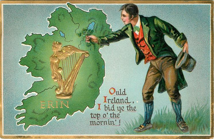 OULD IRELAND, I BID YE THE TOP O'THE MORNIN'!  Irishman holds  shamrocks over map, harp