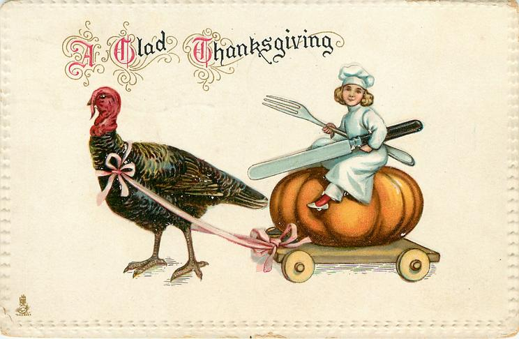 A GLAD THANKSGIVING  turkey pulling cart with cook sitting on pumpkin carrying exaggerated  knife & fork