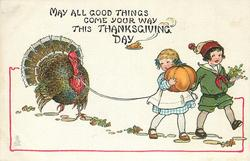 MAY ALL GOOD THINGS COME YOUR WAY THIS THANKSGIVING DAY