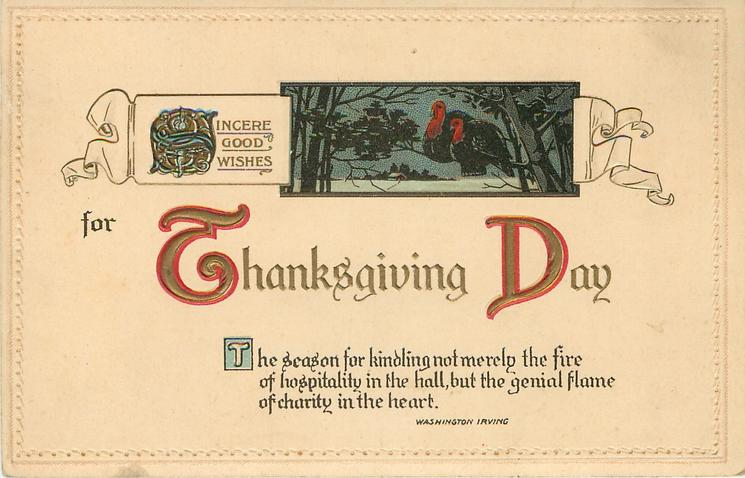 SINCERE GOOD WISHES FOR THANKSGIVING DAY  THE SEASON FOR KINDLING NOT MERELY THE FIRE OF HOPPITALITY IN THE HALL, BUT THE GENIAL FLAME//HEART