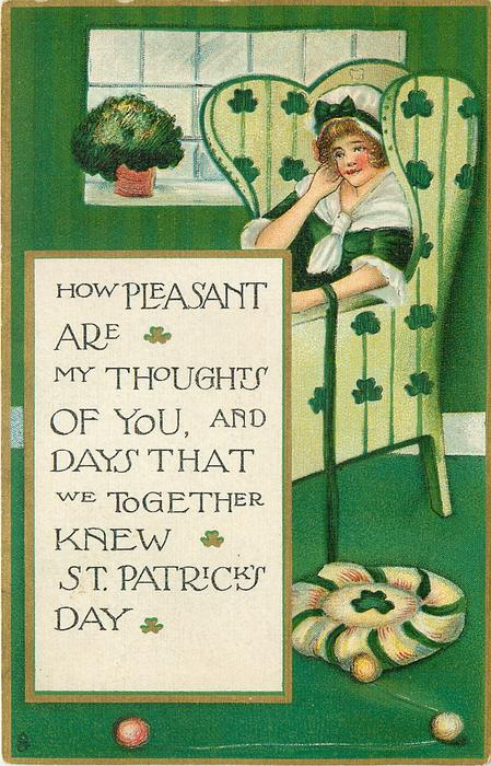 HOW PLEASANT ARE MY THOUGHTS OF YOU, AND DAYS THAT WE TOGETHER KNEW  ST. PATRICK'S DAY  woman sits in arm-chair