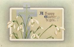 A HAPPY EASTER TO YOU  cross in snowdrops