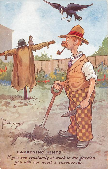 IF YOU ARE CONSTANTLY AT WORK IN THE GARDEN YOU WILL NOT NEED A SCARECROW