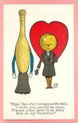 """MISS TEN-PIN"", WHISPERED  MR BALL, I WISH YOU WOULD BE MINE; PLEASE COME DOWN TO MY ALLEY AND BE MY VALENTINE"