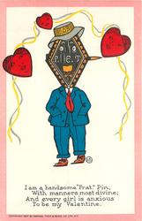 "I AM A HANDSOME ""FRAT""' PIN, WITH MANNERS MOST DIVINE; AND EVERY GIRL IS ANXIOUS TO BE MY VALENTINE"
