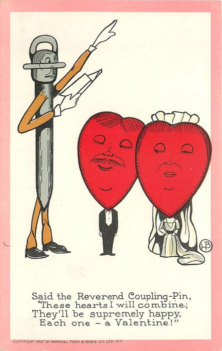 """SAID THE REVEREND COUPLING-PIN, """"THESE HEARTS I WILL COMBINE; THEY'LL BE SUPREMELY HAPPY, EACH ONE-A VALENTINE!"""""""