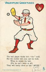 THE BALL PLAYER THINKS HE'S THE STUFF, BUT THE ROOTERS WILL SOON CALL HIS BLUFF, WHEN HE MISSES THE BALL(FOR HE CAN'T CATCH AT ALL) THEY WILL LUSTILY SHOUT AT HIM 'MUFF' baseball