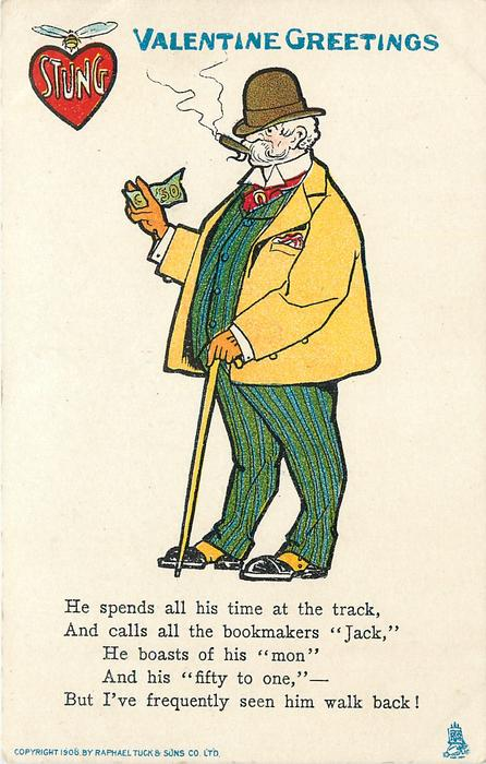HE SPENDS ALL HIS TIME AT THE TRACK, AND CALLS ALL THE BOOKMAKERS 'JACK,' HE BOASTS OF HIS 'MON' AND HIS 'FIFTY TO ONE,'--BUT I'VE FREQUENTLY SEEN HIM WALK BACK!