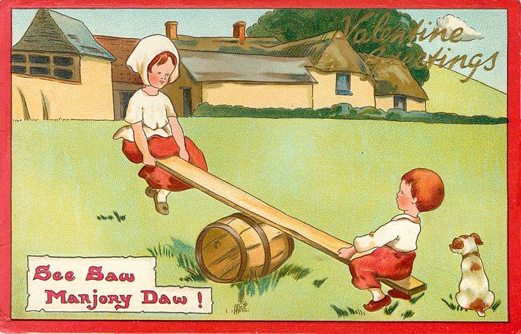 VALENTINE GREETINGS, SEE SAW, MARJORY DAW!  boy & girl on see-saw