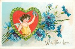 WITH FOND LOVE  cupid in heart, cornflowers