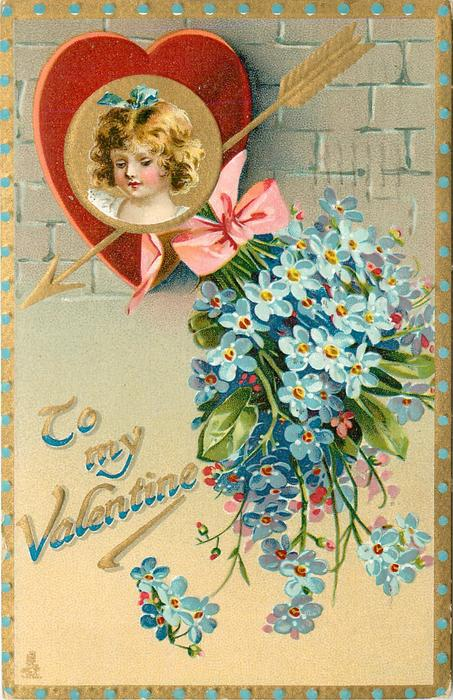 TO MY VALENTINE  insert of girls face in gilt & red heart, arrow, blue forget-me-nots below