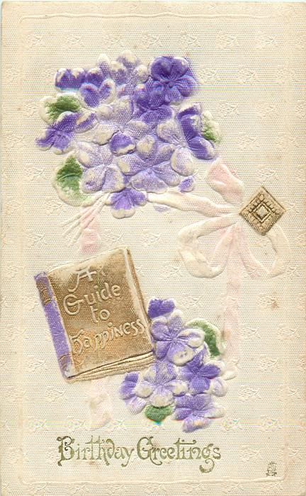BIRTHDAY GREETINGS, A GUIDE TO HAPPINESS  violets
