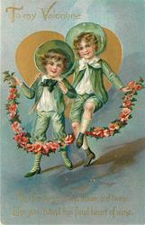 TO MY VALENTINE  THE FLOWERS BUD AND BLOOM AND TWINE, LIKE YOU, 'ROUND HEART OF MINE  two boys in green skip with rope of red flowers