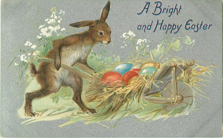 A BRIGHT AND HAPPY EASTER  rabbit pushes barrow of EASTER eggs