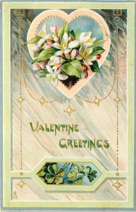 VALENTINE GREETINGS  heart shaped insert white/pink flowers above smaller insert of  clovers