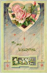 TO MY VALENTINE  pink roses in heart shaped insert above, lilies-of-the-valley in insert below