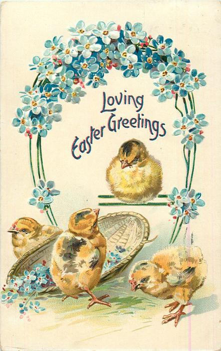 LOVING EASTER GREETINGS  four chicks & basket below blue forget-me-nots