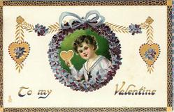 TO MY VALENTINE  boy in insert ringed by violets holds gilt heart