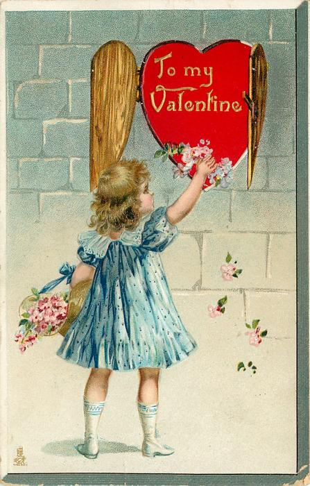 TO MY VALENTINE  girl in blue dress, with large bunch of flowers in left arm reaches up to red heart