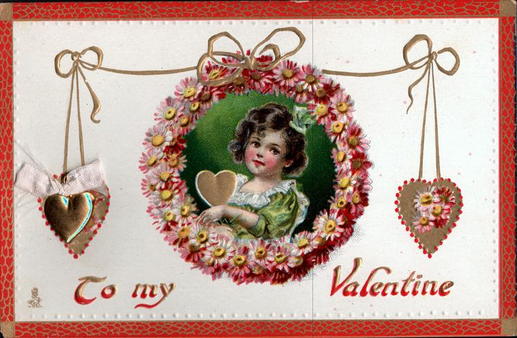 TO MY VALENTINE  girl in insert ringed by daisies holds gilt heart