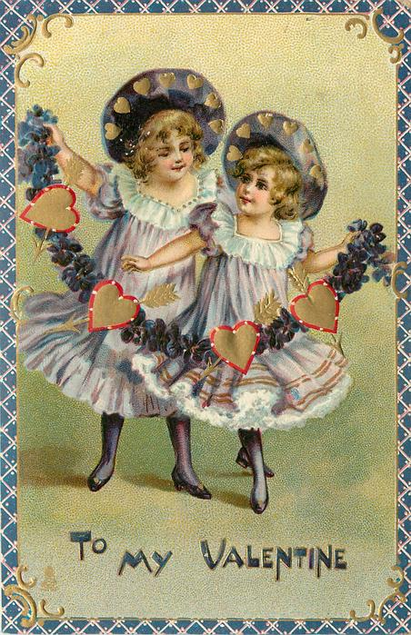 TO MY VALENTINE  two girls in violet dresses hold garland of hearts & violets