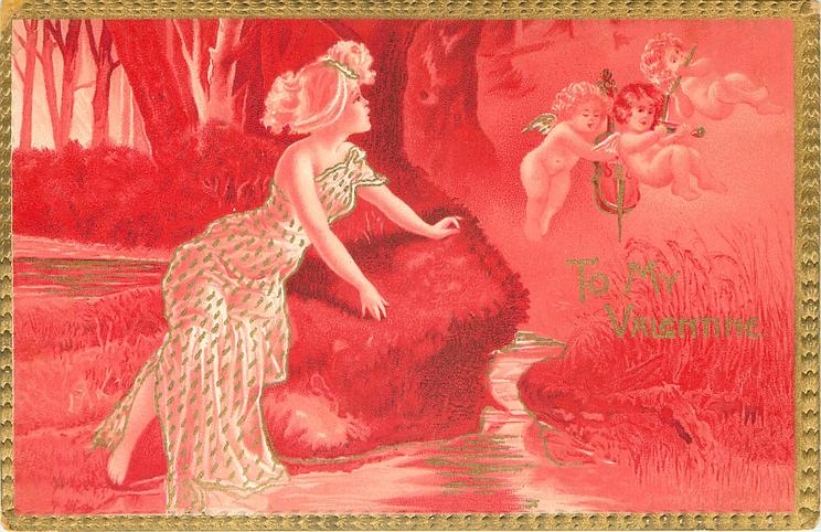 TO MY VALENTINE  nymph sits on bank by stream looking right at three cupids in air playing music