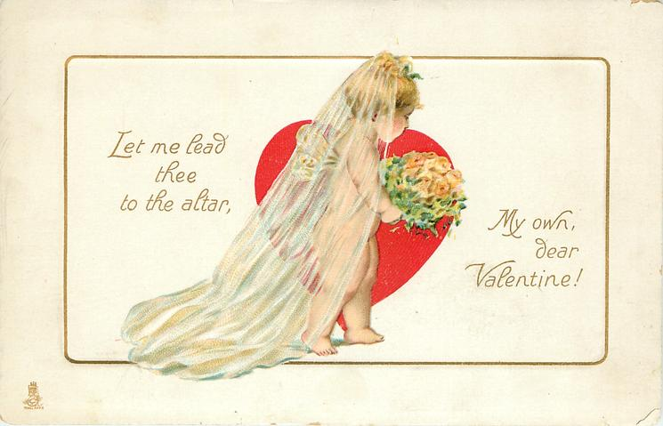LET ME LEAD THEE TO THE ALTAR MY OWN DEAR VALENTINE!