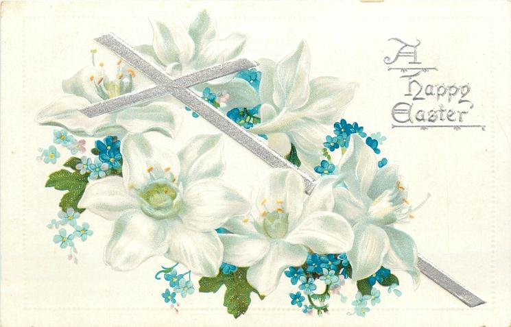 A HAPPY EASTER  thin cross slants left, six white lily blooms, blue forget-me-nots