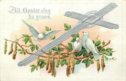 ALL EASTER JOY BE YOURS  cross slants to right, two white doves perch right of cross, one flies left, catkins