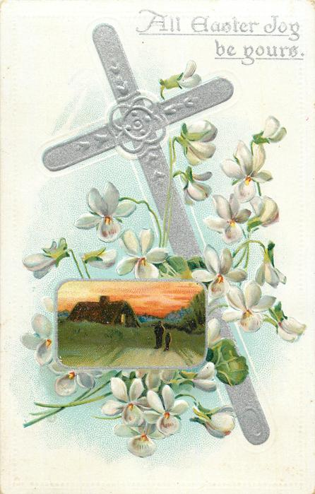 ALL EASTER JOY BE YOURS  cross tilts slightly left, insert below right of two people walking towards cottage, white violets