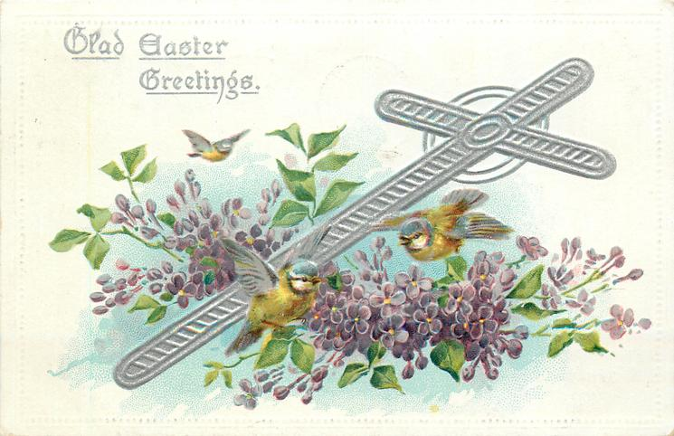 GLAD EASTER GREETINGS  cross slants right, two tits below and one above, purple violets