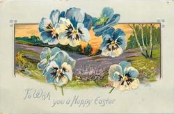 TO WISH YOU A HAPPY EASTER  pansies over inset of rural scene