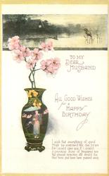 TO MY  DEAR HUSBAND, ALL GOOD WISHES FOR A HAPPY BIRTHDAY  blossom in Japanese vase, inset above