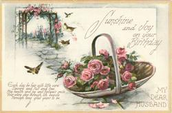 SUNSHINE AND JOY ON YOUR BIRTHDAY MY DEAR HUSBAND  basket of roses, birds left