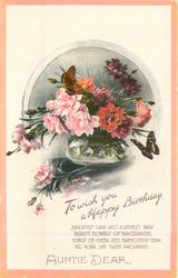 TO WISH YOU A HAPPY BIRTHDAY  AUNTIE DEAR  bowl of flowers, butterflies