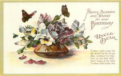 HAPPY THOUGHTS AND WISHES FOR YOUR BIRTHDAY  UNCLE DEAR  bowl of pansies, butterflies