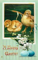 A HAPPY EASTER  two chicks, one looks down, the other has ear of wheat in beak two blue eggs lower right, lilies-of-the-valley