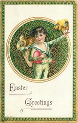 EASTER GREETINGS  round inset, boy dressed in green has basket of chicks on his back, egg under his arm, chick on left hand, green background & surround, blue/gilt border
