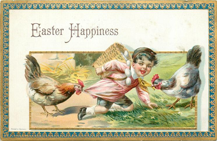 EASTER HAPPINESS  chicken pulls at the shirt of boy with spilling basket of eggs on his back, another pulls his scarf, blue/gilt border