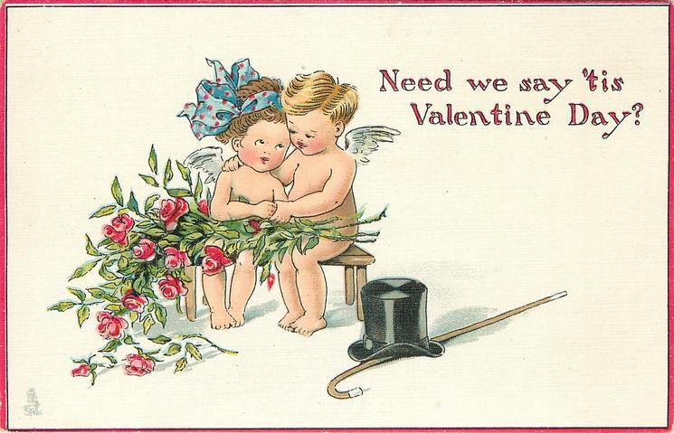 NEED WE SAY 'TIS VALENTINE DAY?