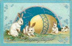 A JOYOUS EASTER  three white rabbits & big yellow egg