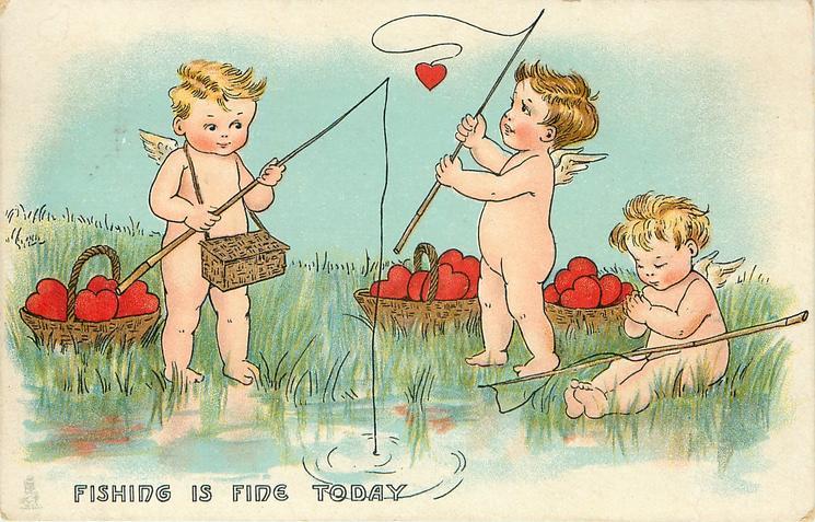 FISHING IS FINE  TODAY  three cupids fish