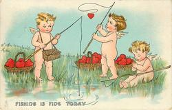 FISHING IS FINE  TODAY  three cupids fish