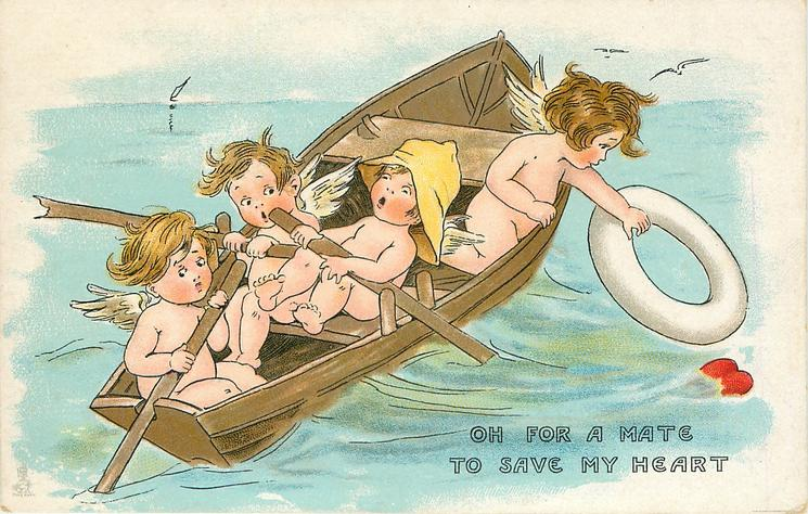 OH FOR A MATE TO SAVE MY HEART  four cupids in boat, one throws life-belt to heart