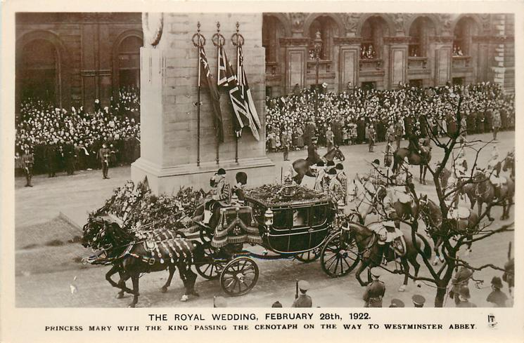 PRINCESS MARY WITH THE KING PASSING THE CENOTAPH ON THE WAY TO WESTMINSTER ABBEY