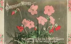 BIRTHDAY WISHES  THE COMING HOURS BE BRIGHT AS FLOWERS THROUGH ALL THE  HAPPY YEARS