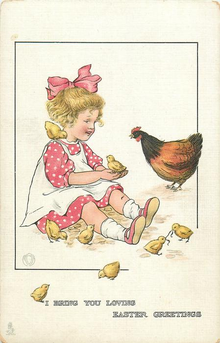I BRING YOU LOVING EASTER GREETINGS  seated girl, hen & seven chicks
