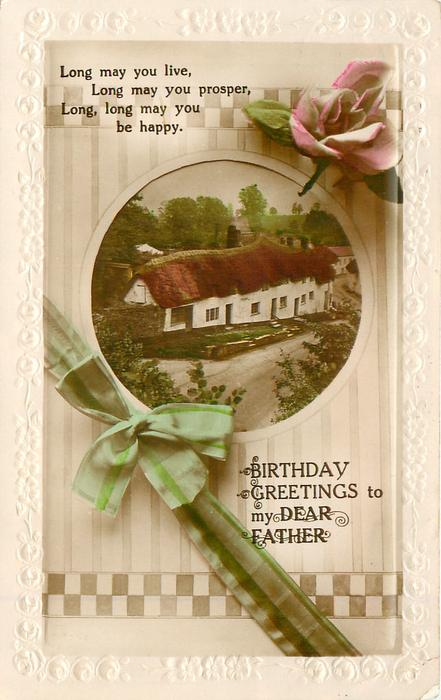 BIRTHDAY GREETINGS TO MY DEAR FATHER rose above cottage inset, green ribbon& bow below/left