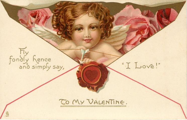 TO MY VALENTINE  FLY FONDLY HENCE AND SIMPLY SAY 'I LOVE!
