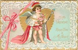 TO MY VALENTINE  REIGN THOU IN MY HEART  cupid dressed in robe & crown, carries bouquet & sceptre, in front of heart